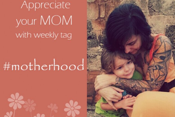 Appreciate Your Mom with Our Weekly Photo Tag #motherhood