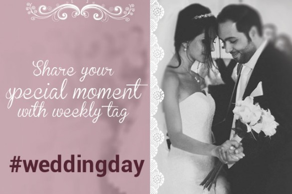 Share Your Wedding Day with the Weekly Tag #weddingday