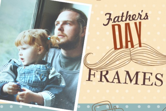 Show Love for Dad, Download New Father's Day Frames!