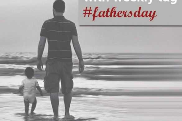 Use the #fathersday Weekly Tag to Show Appreciation for your Dad