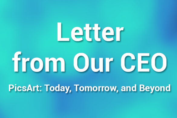 CEO's Open Letter: PicsArt: Today, Tomorrow, and Beyond