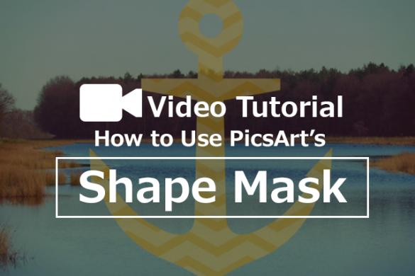 Photo Editing Tutorial: How to Use PicsArt Shape Masks