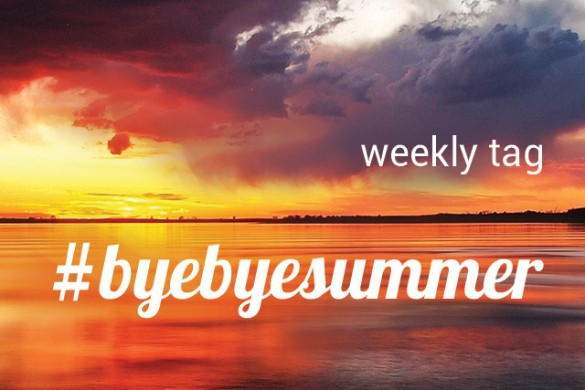 Say Farewell to Summer with the Weekly Tag #byebyesummer