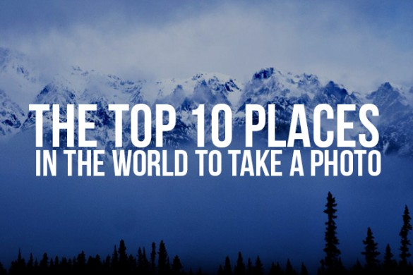 The Top 10 Places in the World to Take a Photo