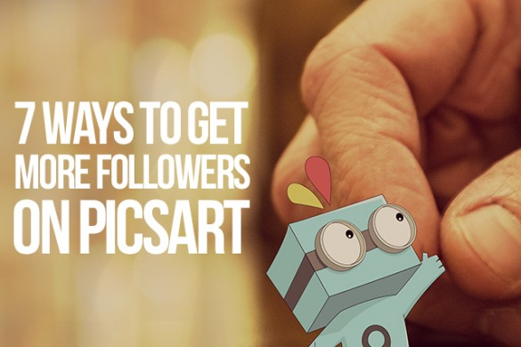 7 Ways to get More Followers on PicsArt