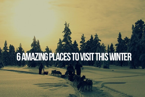 6 Amazing Places to Visit this Winter