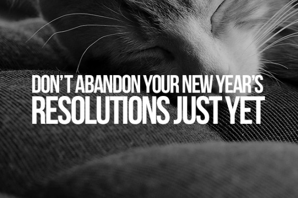 Don't Abandon Your New Year's Resolutions Just Yet
