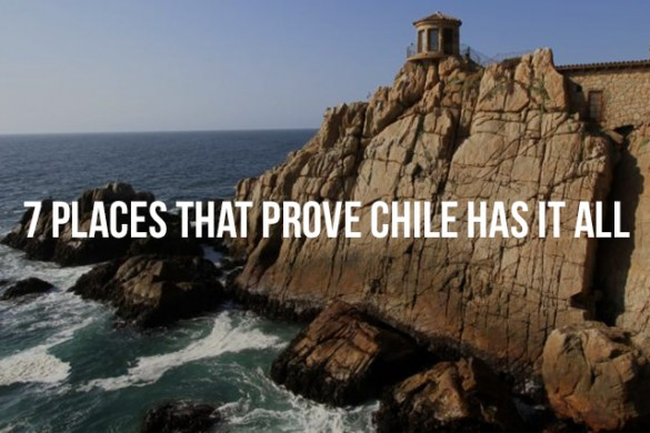 7 Places that Prove Chile has it All