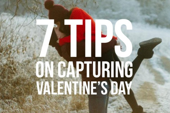 7 Tips on Capturing Valentine's Day Without Spoiling the Moment