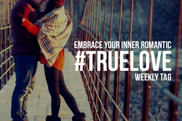 Embrace Your Inner Romantic with the Weekly Tag #truelove