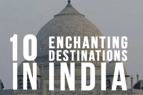 10 Enchanting Destinations You Don't Want to Miss in India