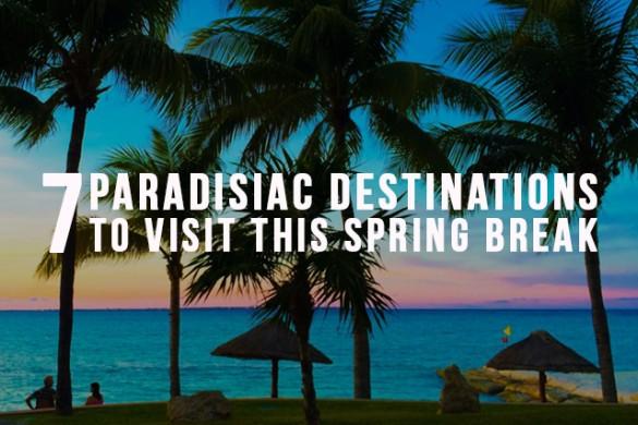 7 Paradisiac Destinations to Visit this Spring Break