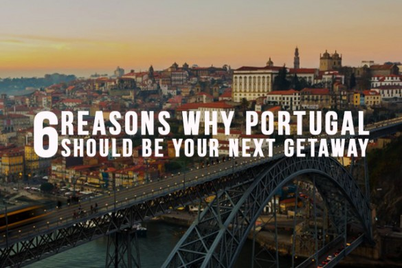 6 Reasons Why Portugal Should be Your Next Getaway