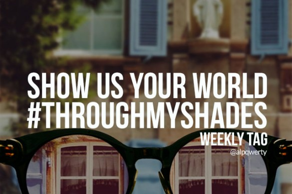 Show Us Your World with the Weekly Tag #throughmyshades
