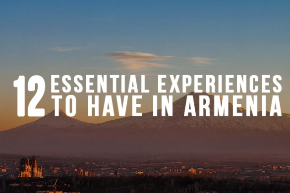 12 Essential Experiences to Have in Armenia