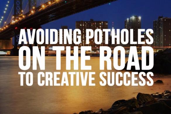 Avoiding Potholes on the Road to Creative Success