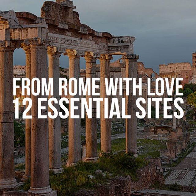 From Rome, with Love: 12 Essential Sites