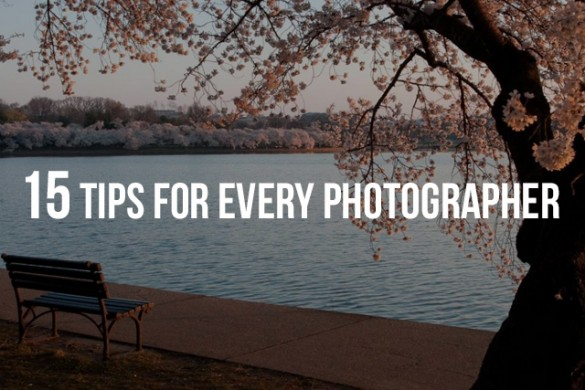 15 Tips Everyone Who Uses a Camera Needs to Know