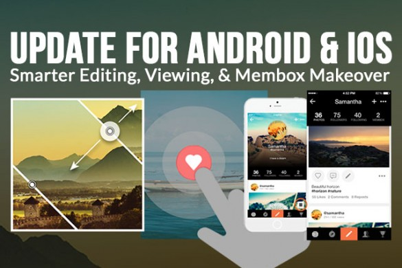Android & iOS Update: Smarter Editing, Better Viewing, & Membox Makeover
