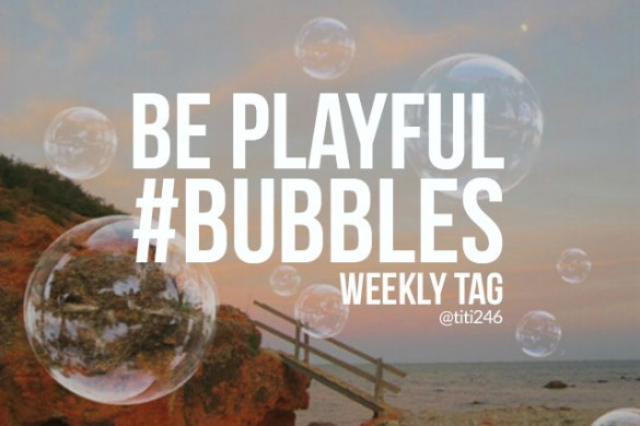 Have Fun with the Weekly Tag #bubbles