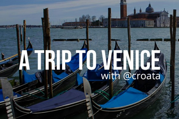 A Trip to Venice with @croata