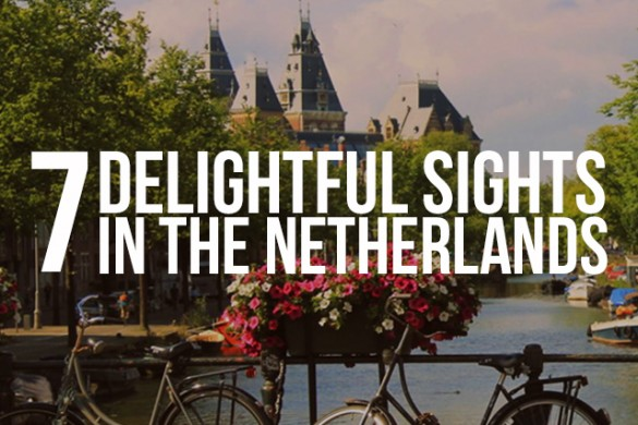 7 Delightful Sights in The Netherlands