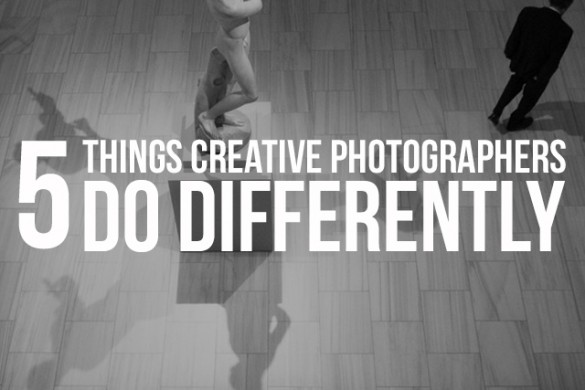 5 Things Highly Creative Photographers Do Differently