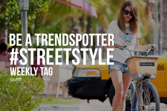 Be a Trendspotter with the Weekly Tag #streetstyle