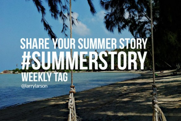 Share Your Summer Story with the Weekly Tag #summerstory