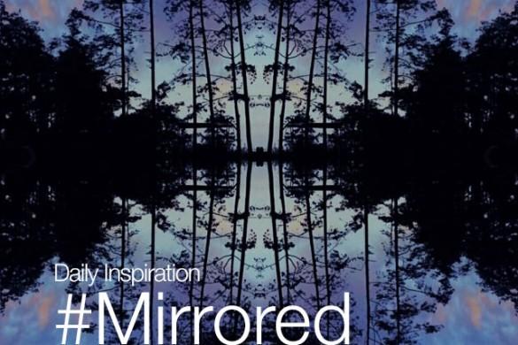 Sunday Inspiration: #Mirrored