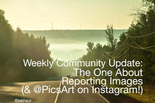 The One About Reporting Images (& @PicsArt is on Instagram!)
