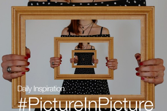 Tuesday Inspiration: #PictureInPicture