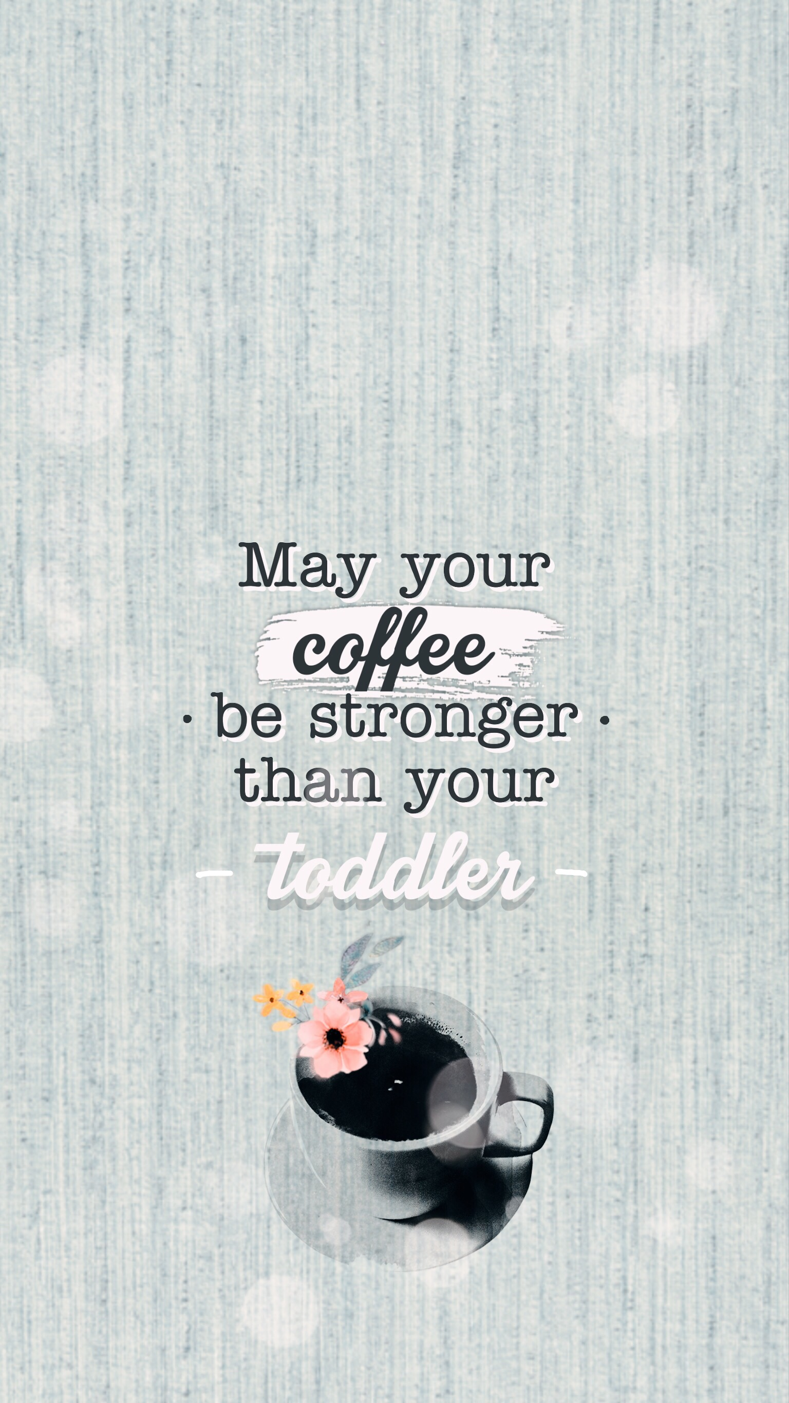 """Funny mom wallpaper: """"May your coffee be stronger than your toddler."""""""
