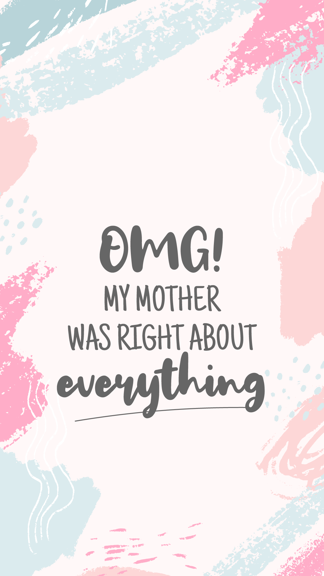 "Mother's Day quote wallpaper: ""OMG! My mother was right about everything!"""