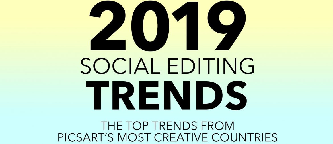 2019 social editing trends picsart
